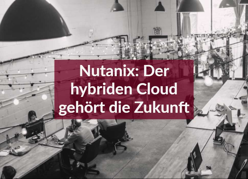 Nutanix: Der hybriden Cloud gehört die Zukunft