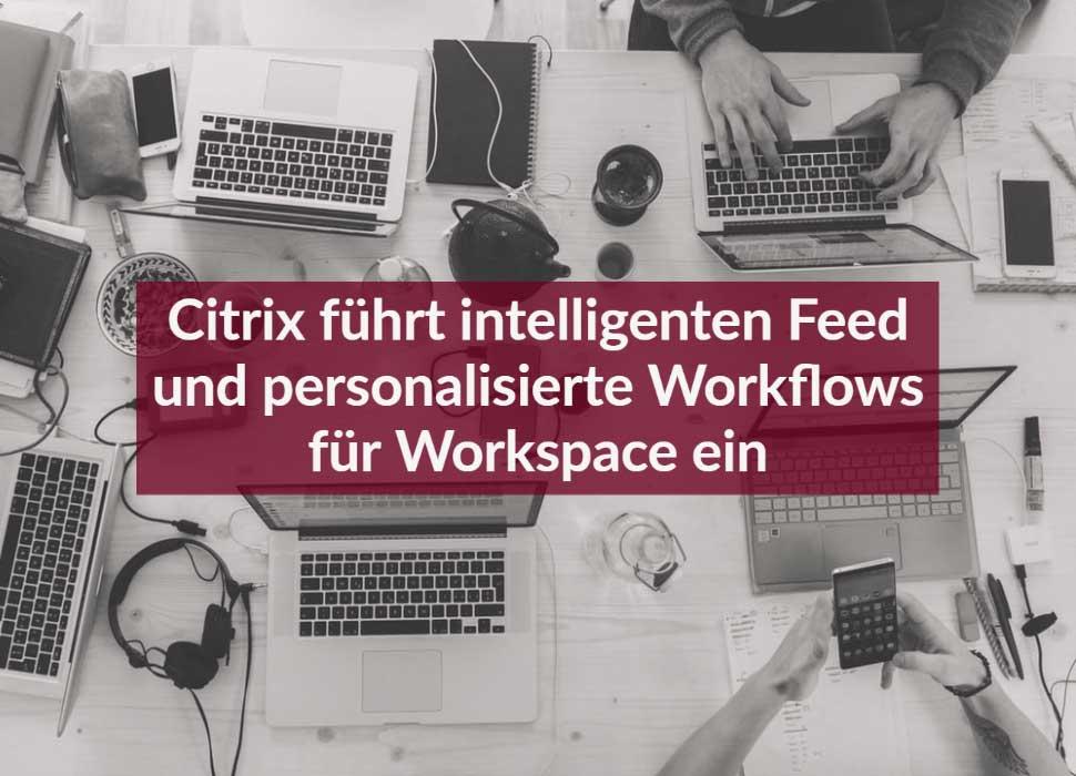 Citrix führt intelligenten Feed und personalisierte Workflows für Workspace ein