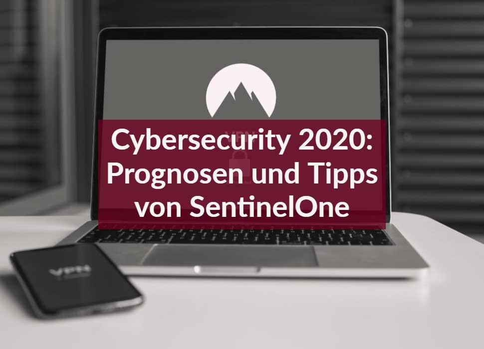 Cybersecurity 2020: Prognosen und Tipps von SentinelOne
