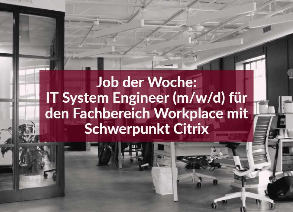 Job der Woche: IT System Engineer (m/w/d) für den Fachbereich Workplace mit Schwerpunkt Citrix