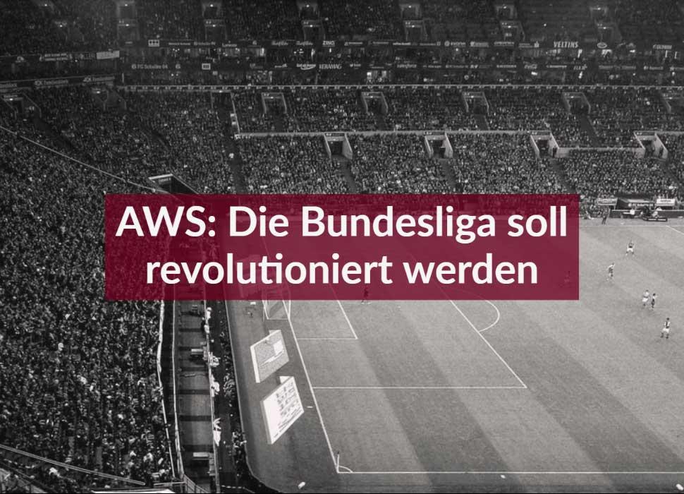 AWS: Die Bundesliga soll revolutioniert werden