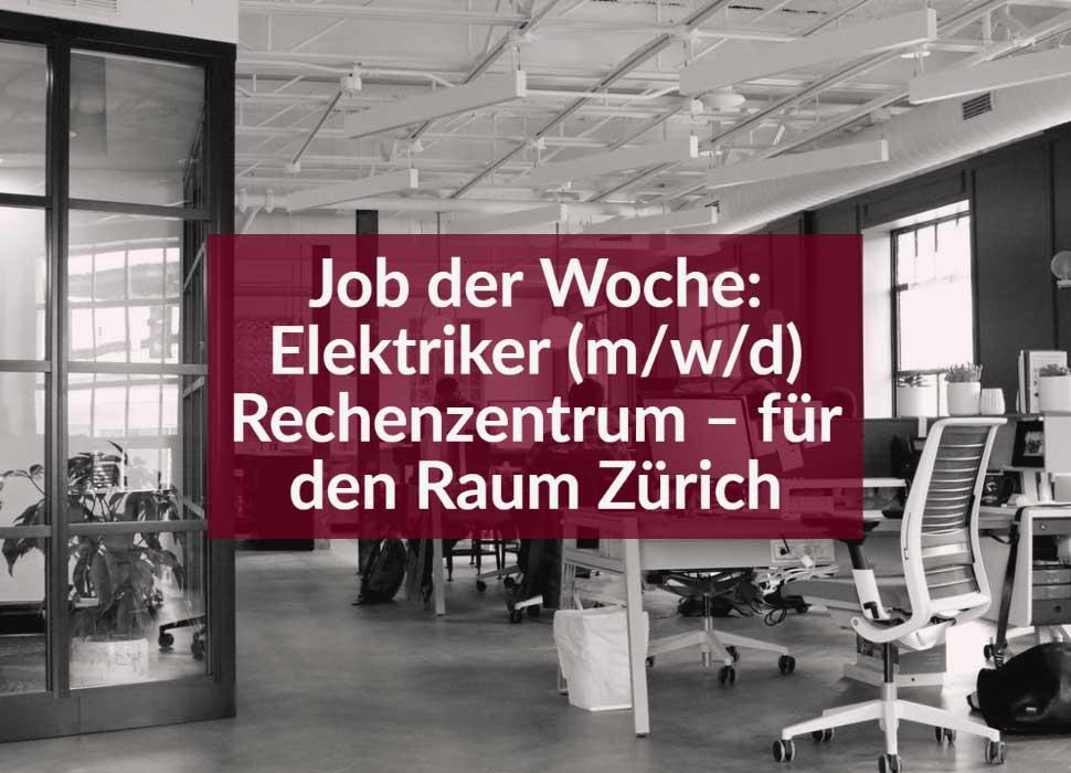 Job der Woche: Elektriker (m/w/d) Rechenzentrum – für den Raum Zürich