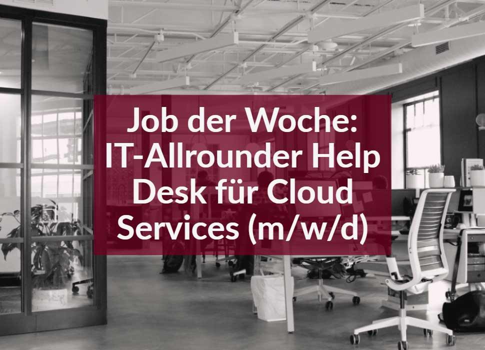 Job der Woche: IT-Allrounder Help Desk für Cloud Services (m/w/d)