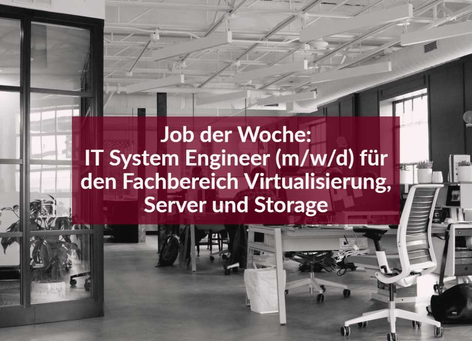 Job der Woche: IT System Engineer (m/w/d) für den Fachbereich Virtualisierung, Server und Storage