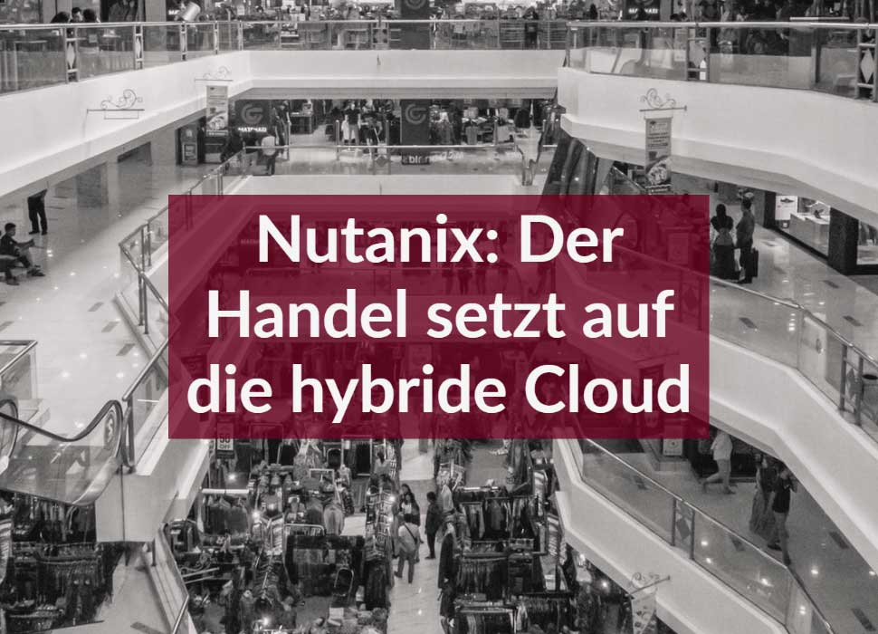 Nutanix: Der Handel setzt auf die hybride Cloud