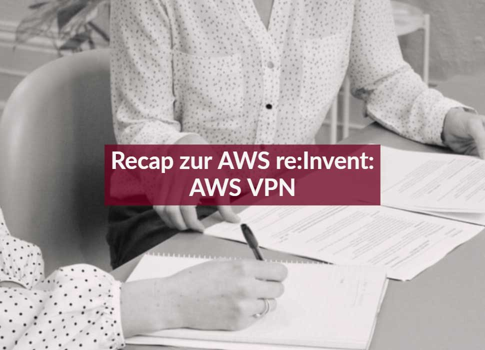 Recap zur AWS re:Invent: AWS VPN