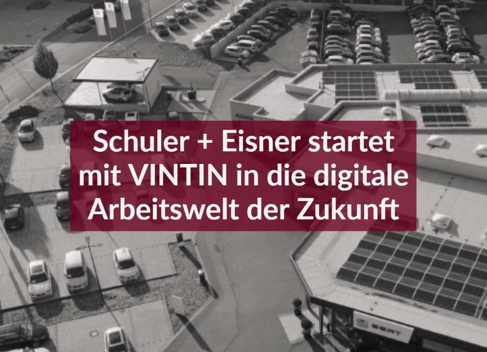 Schuler + Eisner startet mit VINTIN in die digitale Arbeitswelt der Zukunft
