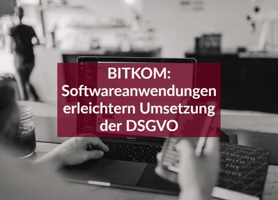 BITKOM Softwareanwendungen erleichtern Umsetzung der DSGVO