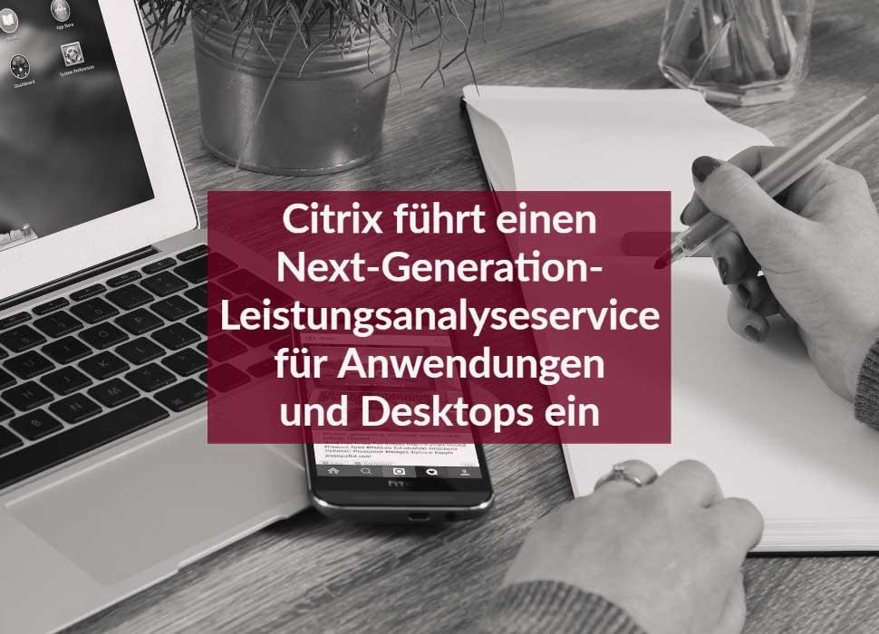 Citrix führt einen Next-Generation-Leistungsanalyseservice für Anwendungen und Desktops ein
