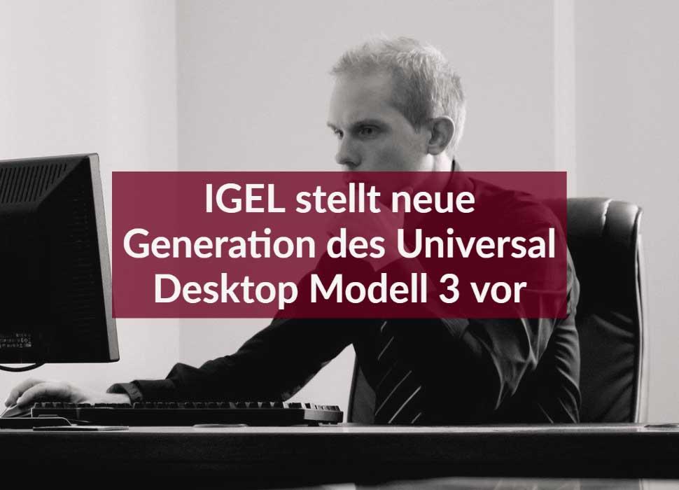 IGEL stellt neue Generation des Universal Desktop Modell 3 vor