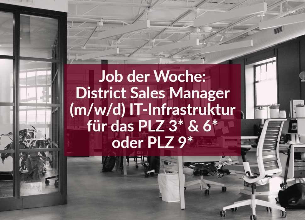 Job der Woche: District Sales Manager (m/w/d) IT-Infrastruktur für das PLZ 3* & 6* oder PLZ 9*