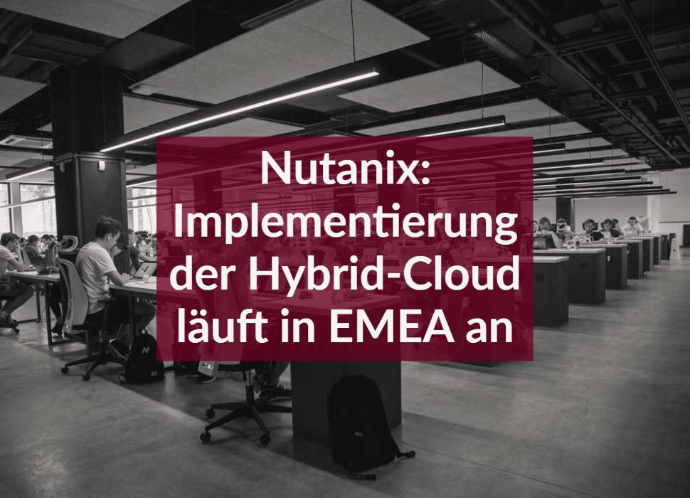 Nutanix: Implementierung der Hybrid-Cloud läuft in EMEA an