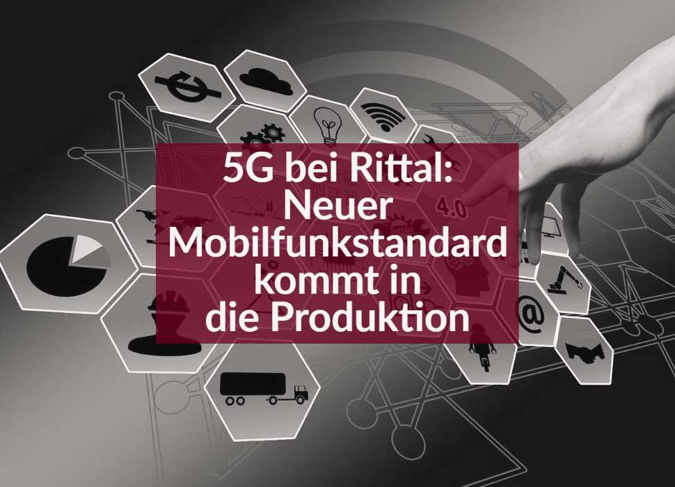 5G bei Rittal: Neuer Mobilfunkstandard kommt in die Produktion