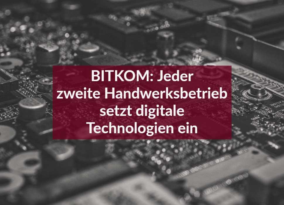 BITKOM: Jeder zweite Handwerksbetrieb setzt digitale Technologien ein