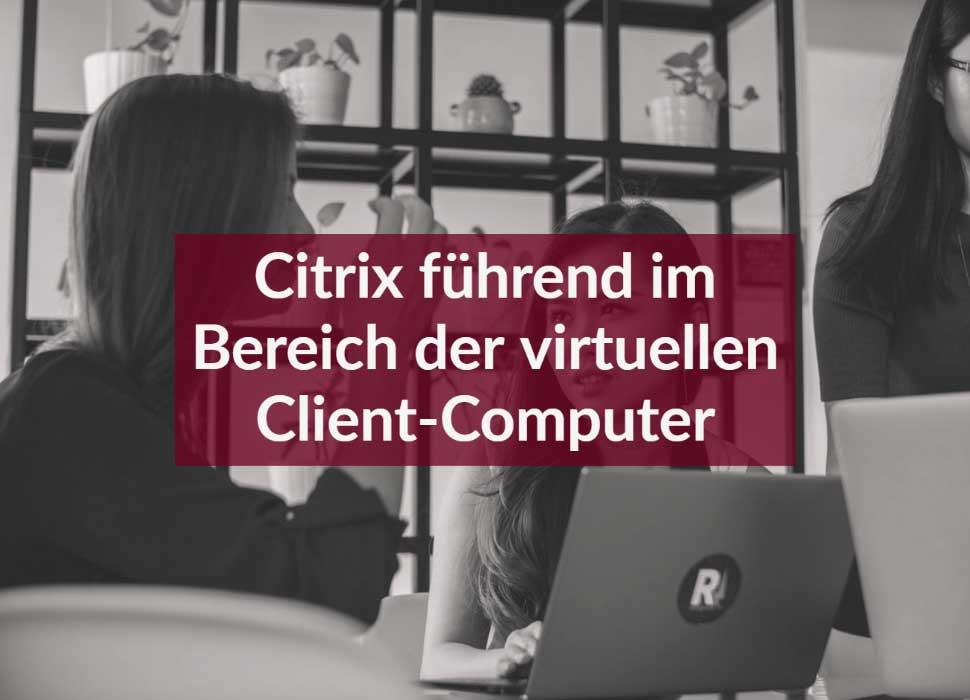 Citrix führend im Bereich der virtuellen Client-Computer