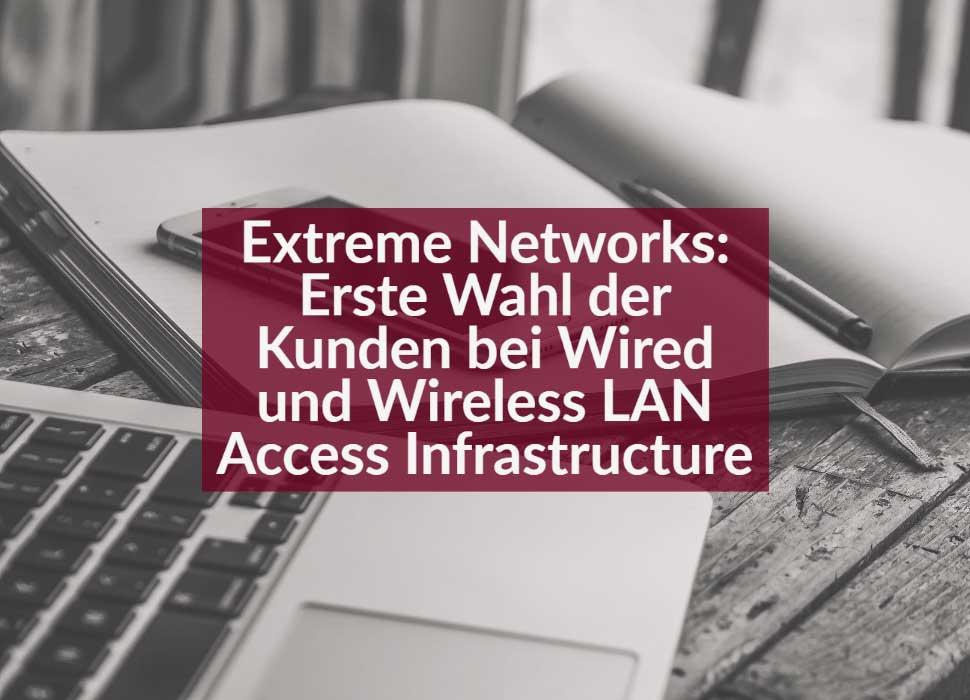 Extreme Networks: Erste Wahl der Kunden bei Wired und Wireless LAN Access Infrastructure