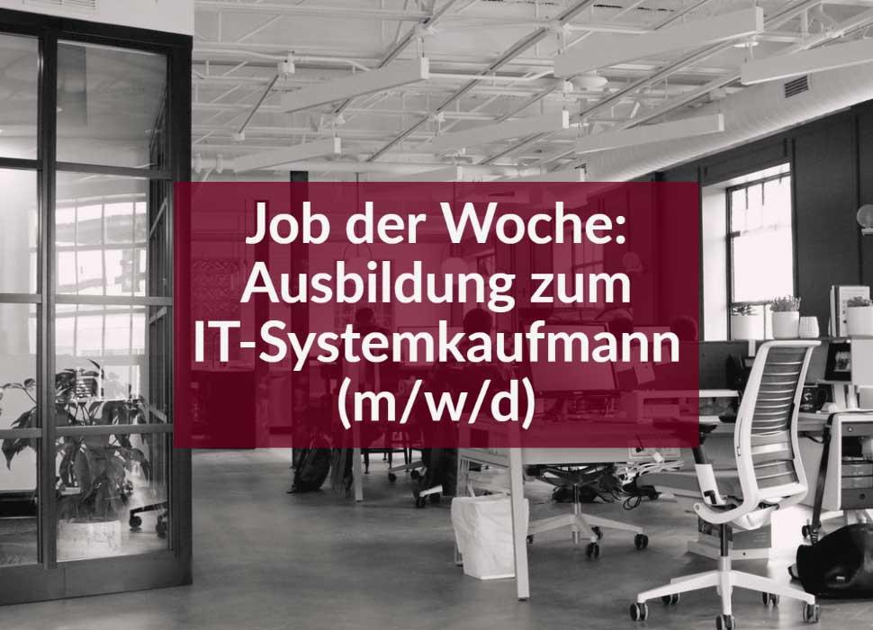Job der Woche: Ausbildung zum IT-Systemkaufmann (m/w/d)