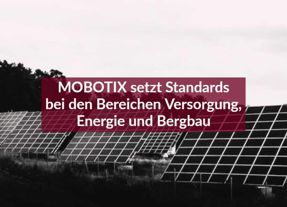 MOBOTIX setzt Standards bei den Bereichen Versorgung, Energie und Bergbau