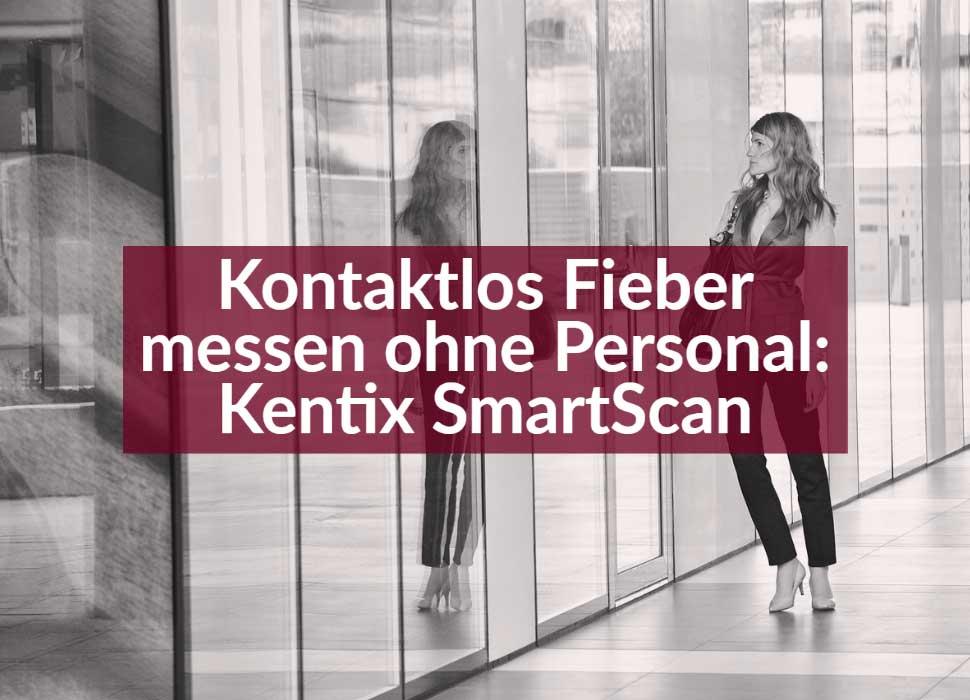 Kontaktlos Fieber messen ohne Personal - Kentix SmartScan