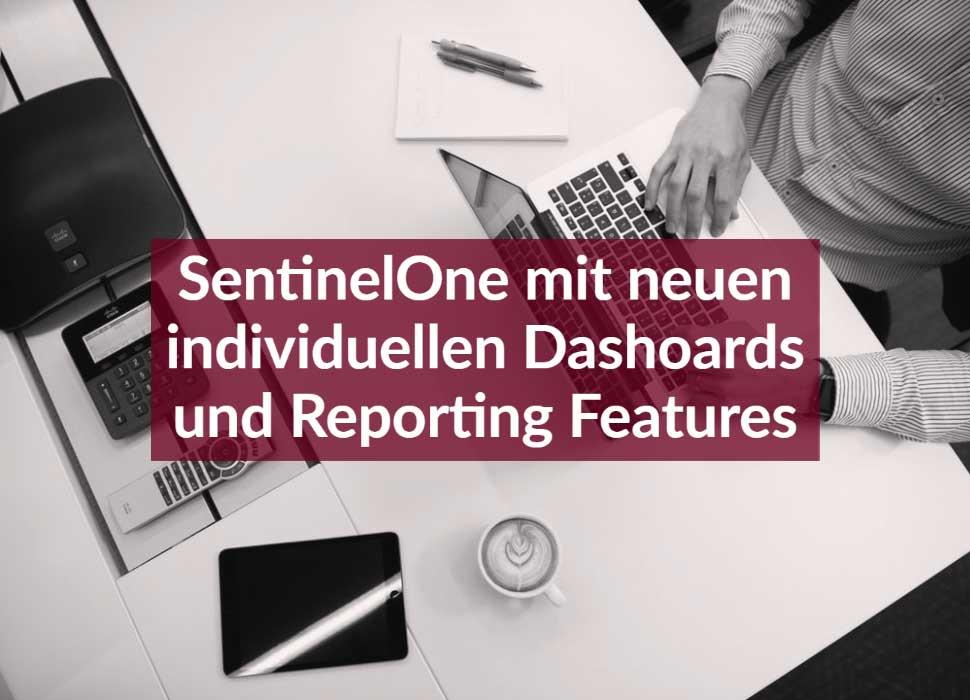 SentinelOne mit neuen individuellen Dashoards und Reporting Features