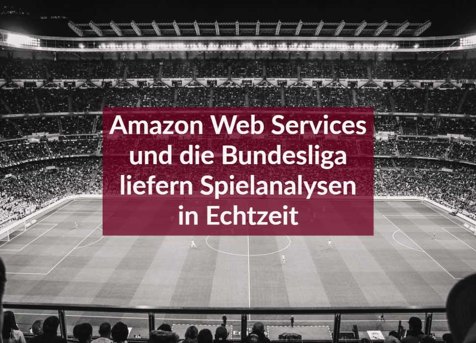 Amazon Web Services und die Bundesliga liefern Spielanalysen in Echtzeit