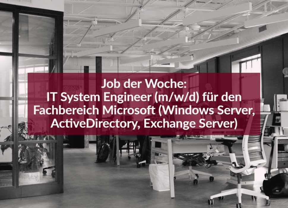 Job der Woche: IT System Engineer (m/w/d) für den Fachbereich Microsoft (Windows Server, ActiveDirectory, Exchange Server)