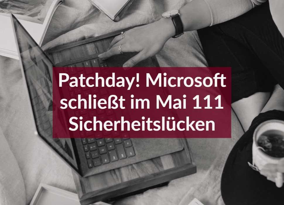 Patchday! Microsoft schließt im Mai 111 Sicherheitslücken