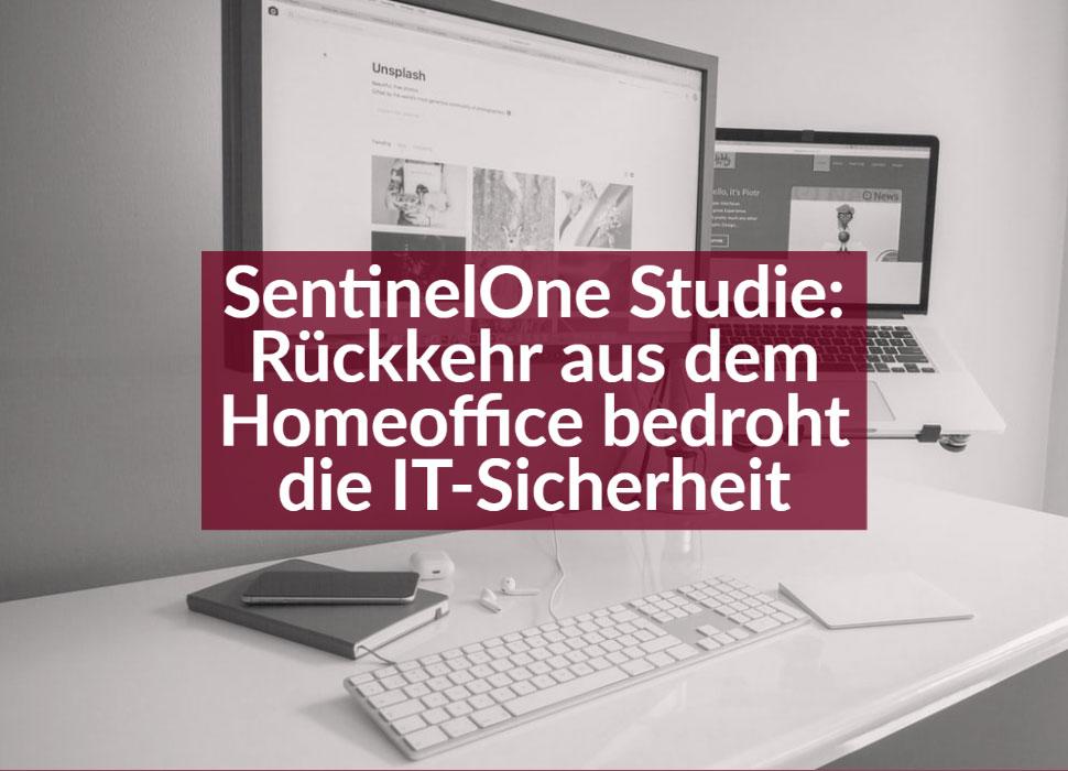 SentinelOne Studie: Rückkehr aus dem Homeoffice bedroht die IT-Sicherheit