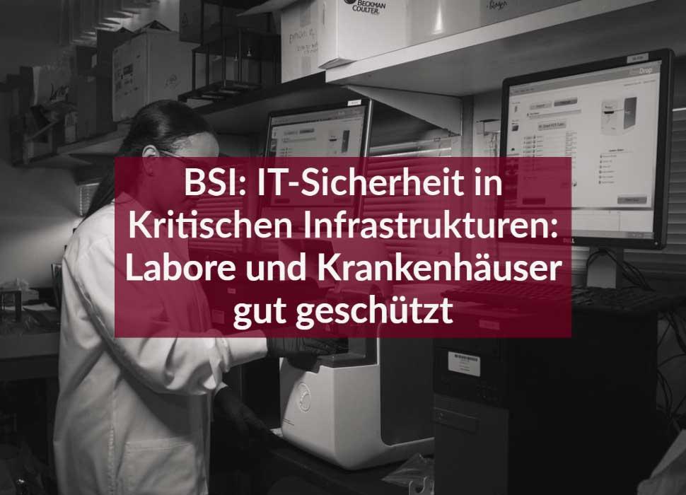 BSI: IT-Sicherheit in Kritischen Infrastrukturen: Labore und Krankenhäuser gut geschützt