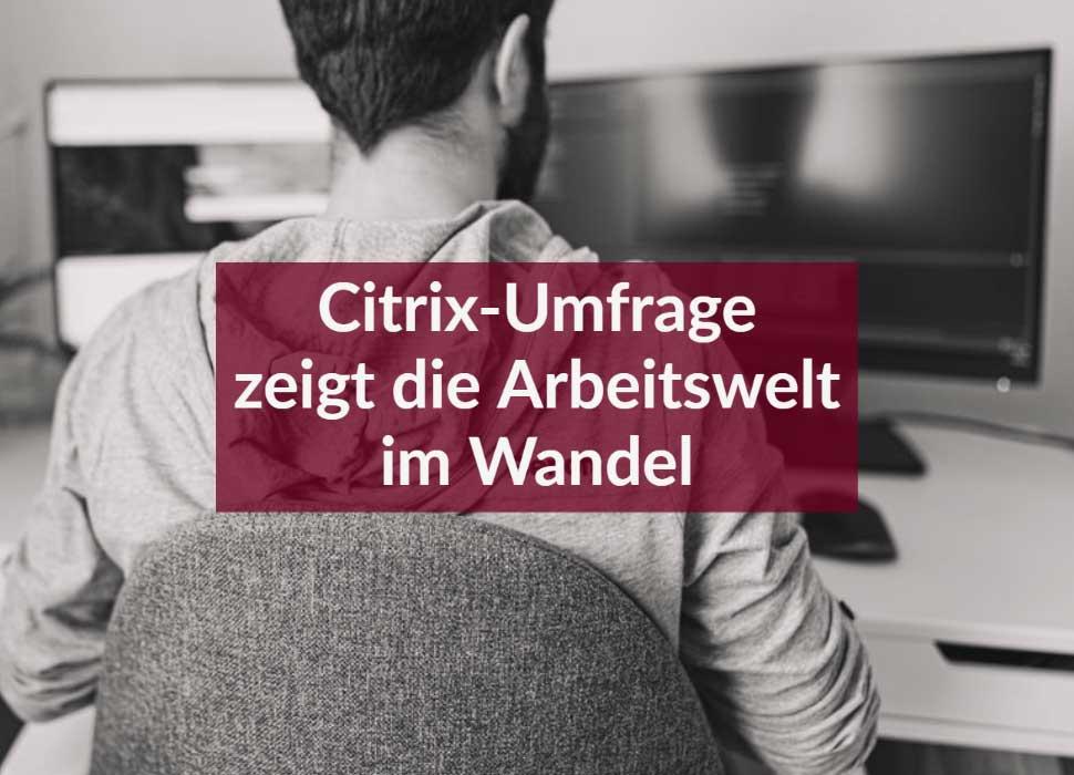 Citrix-Umfrage zeigt die Arbeitswelt im Wandel