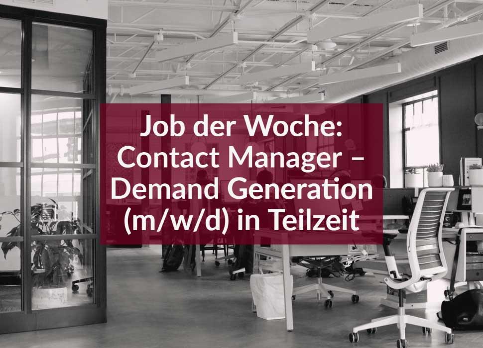 Job der Woche: Contact Manager – Demand Generation (m/w/d) in Teilzeit