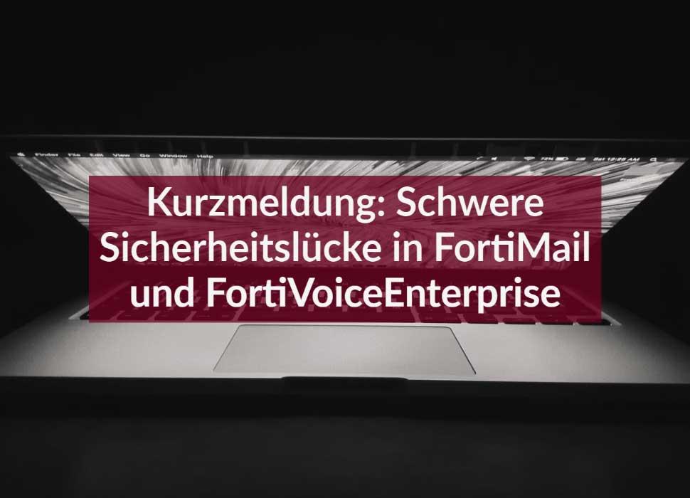 Kurzmeldung: Schwere Sicherheitslücke in FortiMail und FortiVoiceEnterprise
