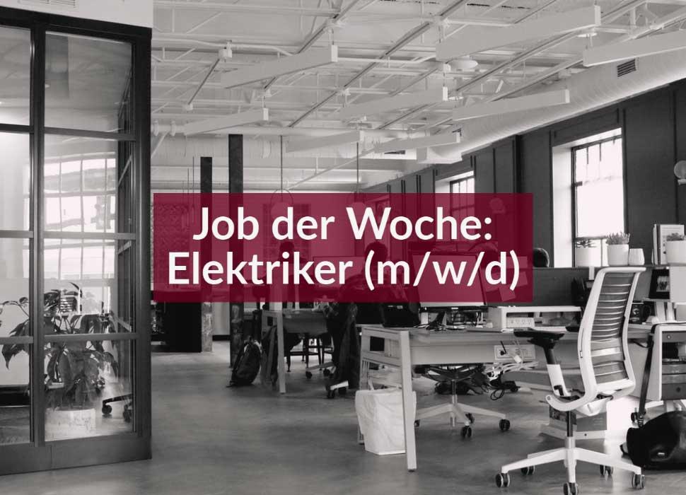 Job der Woche: Elektriker (m/w/d)