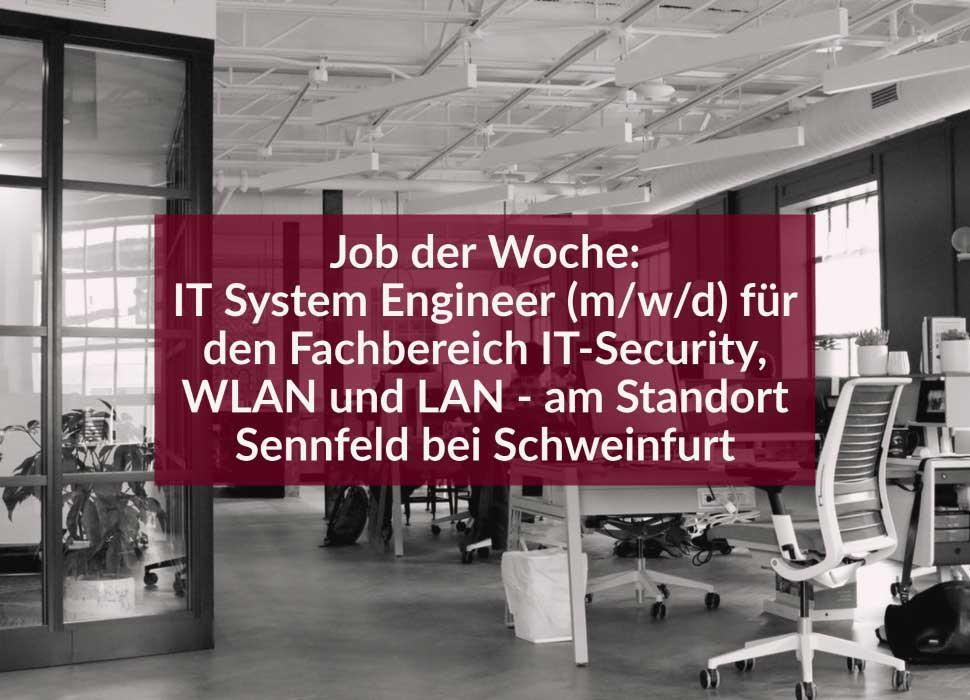 Job der Woche: IT System Engineer (m/w/d) für den Fachbereich IT-Security, WLAN und LAN - am Standort Sennfeld bei Schweinfurt