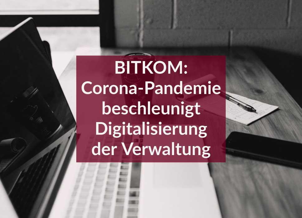 BITKOM: Corona-Pandemie beschleunigt Digitalisierung der Verwaltung