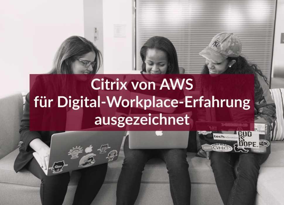 Citrix von AWS für Digital-Workplace-Erfahrung ausgezeichnet