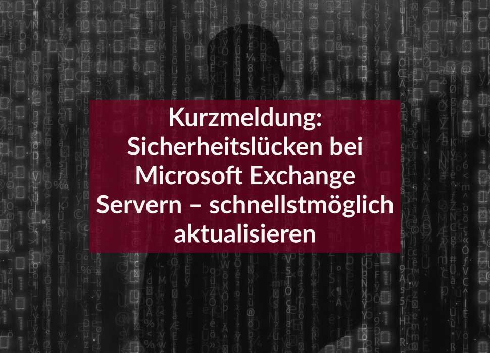 Kurzmeldung: Sicherheitslücken bei Microsoft Exchange Servern – schnellstmöglich aktualisieren