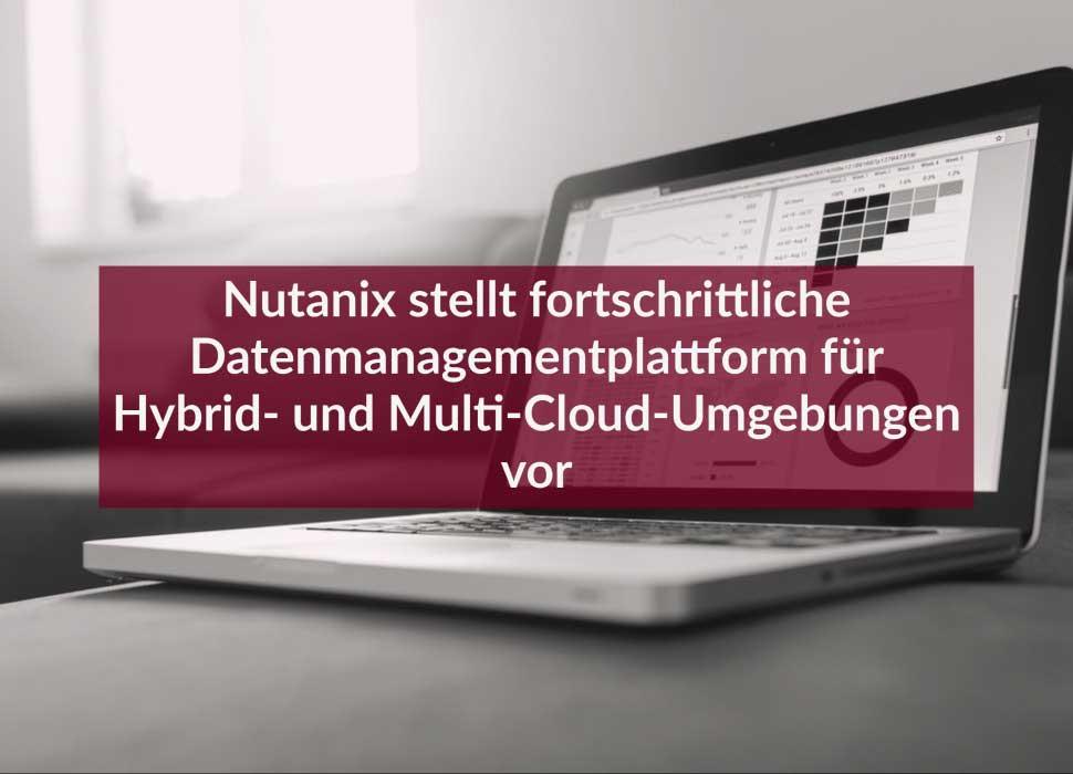 Nutanix stellt fortschrittliche Datenmanagementplattform für Hybrid- und Multi-Cloud-Umgebungen vor