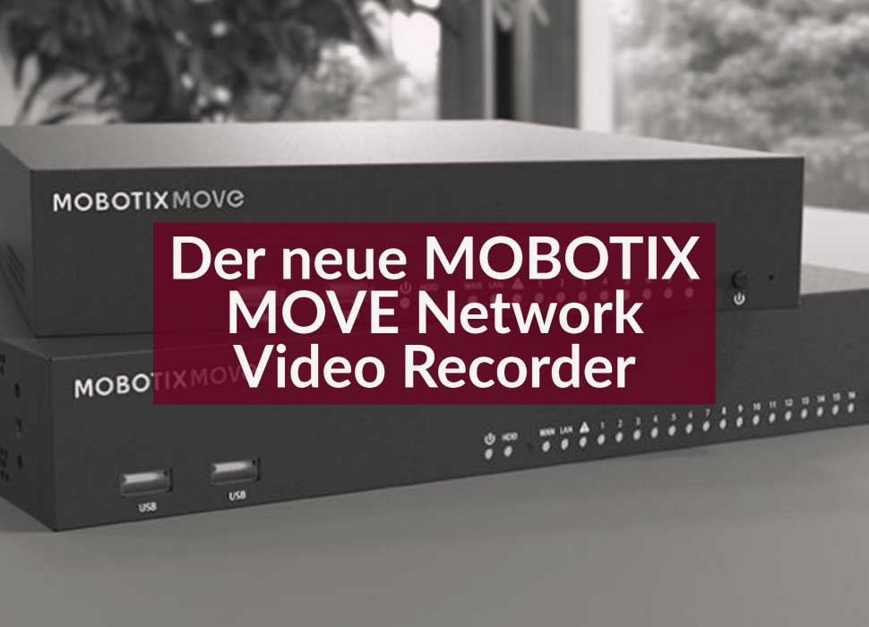 Der neue MOBOTIX MOVE Network Video Recorder