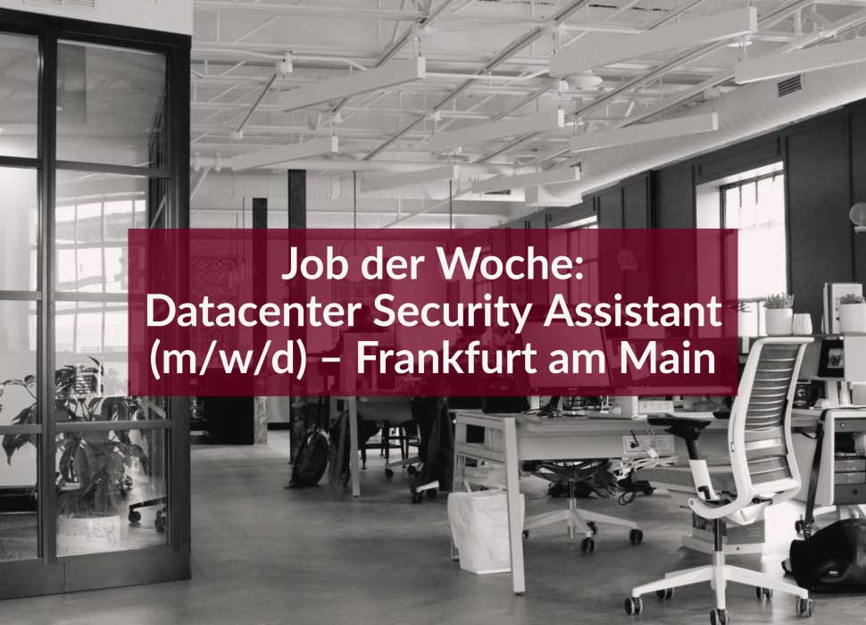 Job der Woche: Datacenter Security Assistant (m/w/d) – Frankfurt am Main