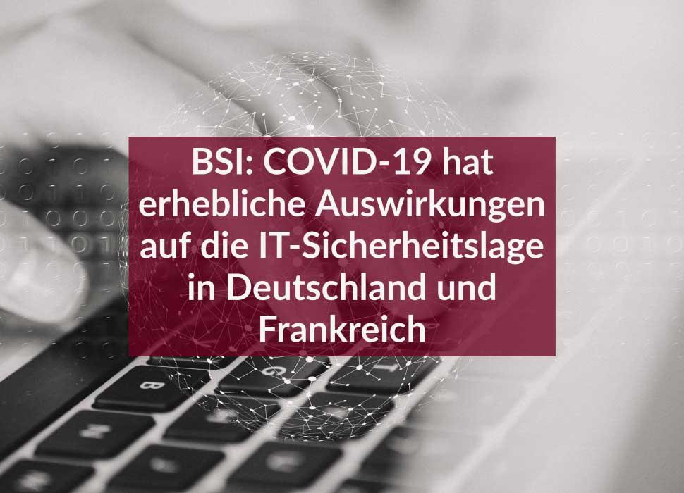BSI: COVID-19 hat erhebliche Auswirkungen auf die IT-Sicherheitslage in Deutschland und Frankreich