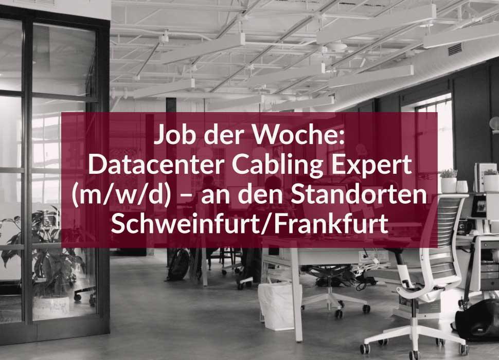 Job der Woche: Datacenter Cabling Expert (m/w/d) – an den Standorten Schweinfurt/Frankfurt