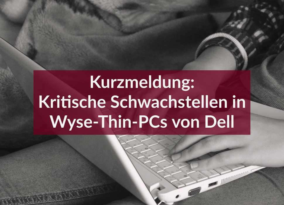 Kurzmeldung: Kritische Schwachstellen in Wyse-Thin-PCs von Dell