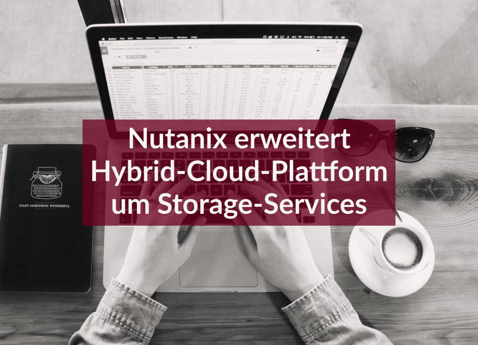 Nutanix erweitert Hybrid-Cloud-Plattform um Storage-Services