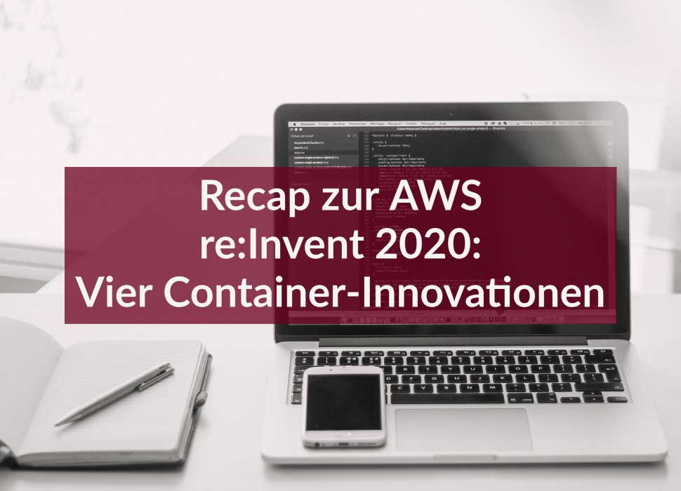 Recap zur AWS re:Invent 2020: Vier Container-Innovationen