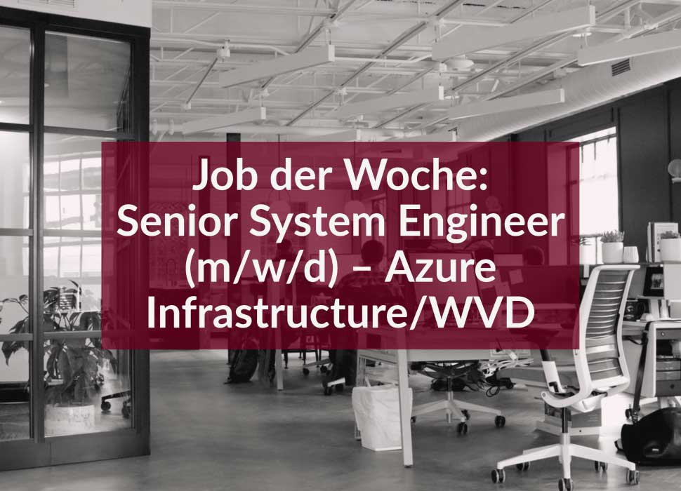 Job der Woche: Senior System Engineer (m/w/d) – Azure Infrastructure/WVD