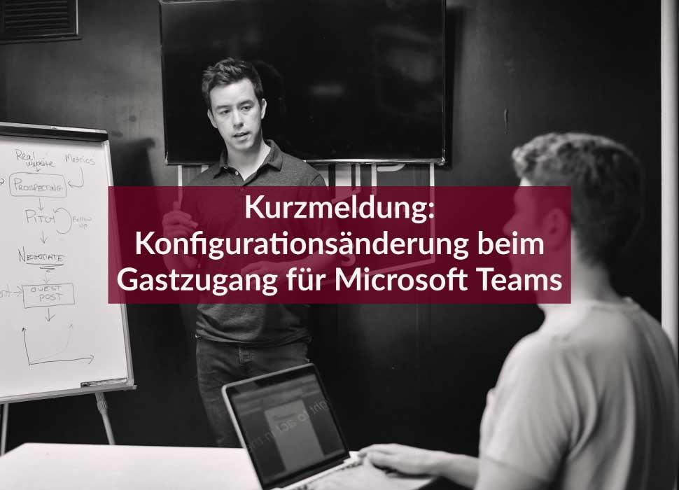 Kurzmeldung: Konfigurationsänderung beim Gastzugang für Microsoft Teams