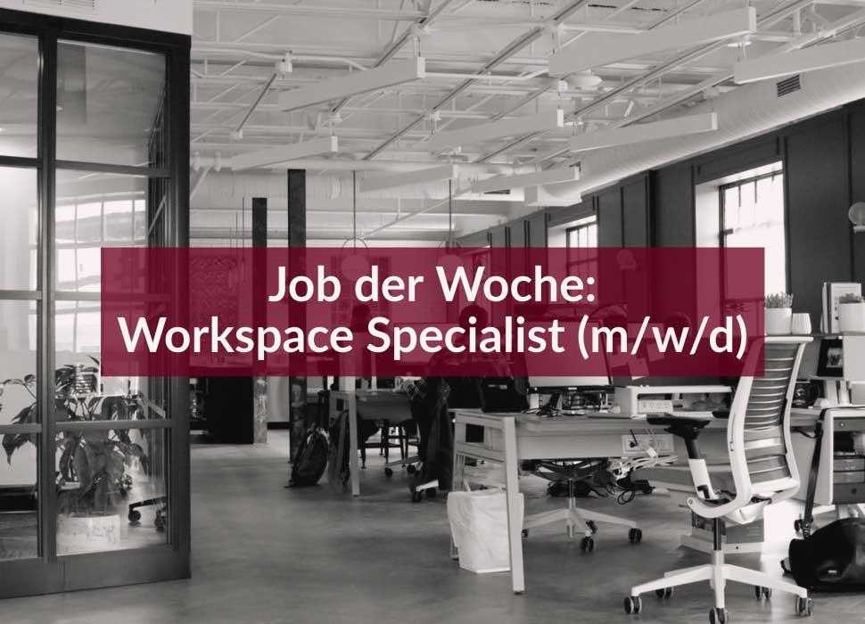 Job der Woche: Workspace Specialist (m/w/d)