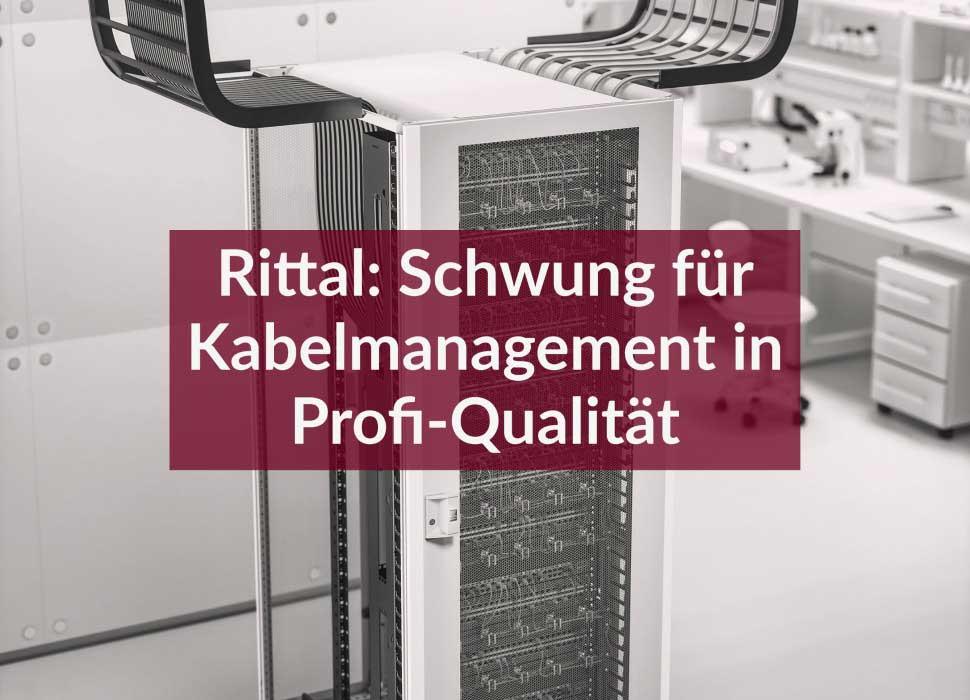 Rittal: Schwung für Kabelmanagement in Profi-Qualität