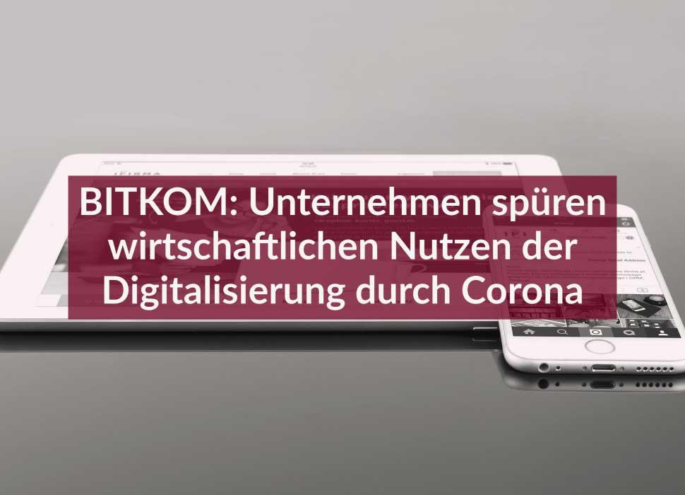 BITKOM: Unternehmen spüren wirtschaftlichen Nutzen der Digitalisierung durch Corona